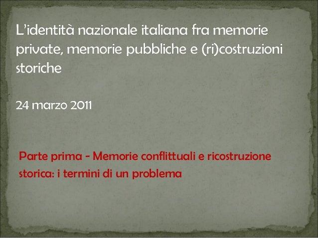 Parte prima - Memorie conflittuali e ricostruzione storica: i termini di un problema