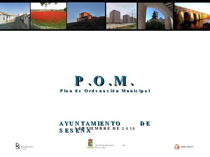 DIAPLAN SAP AYUNTAMIENTO DE SESEÑA SEPTIEMBRE DE 2010 Plan de Ordenación Municipal P.O.M. Ayuntamiento de Seseña