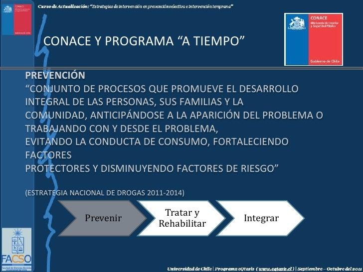 """CONACE Y PROGRAMA """"A TIEMPO""""<br />Prevención""""Conjunto de procesos que promueve el desarrollo integral de las personas, sus..."""