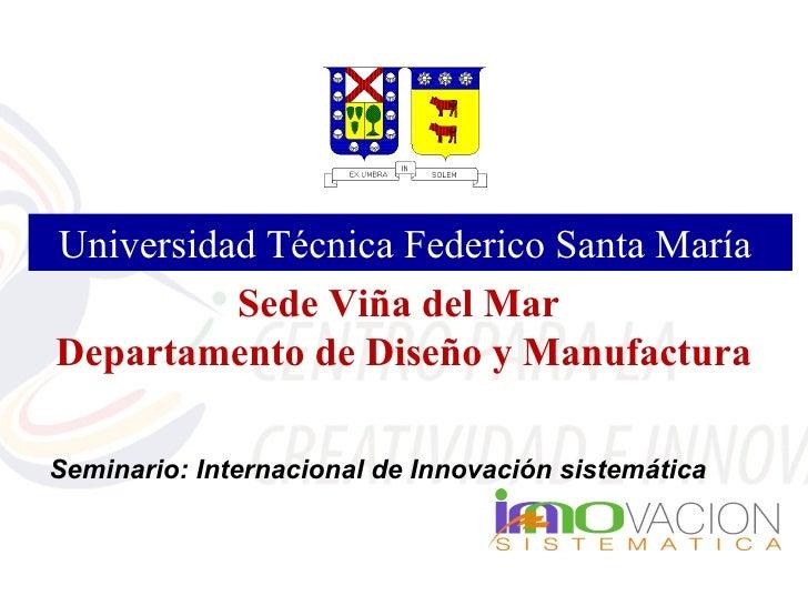 Universidad Técnica Federico Santa María          Sede Viña del MarDepartamento de Diseño y ManufacturaSeminario: Internac...