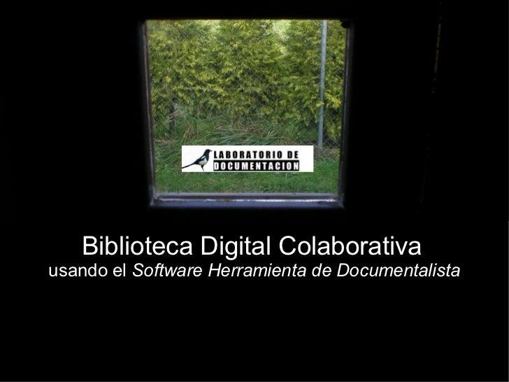 Biblioteca Digital Colaborativausando el Software Herramienta de Documentalista