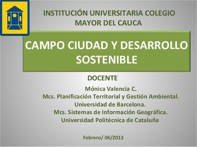 INSTITUCIÓN UNIVERSITARIA COLEGIO          MAYOR DEL CAUCACAMPO CIUDAD Y DESARROLLO        SOSTENIBLE                  DOC...