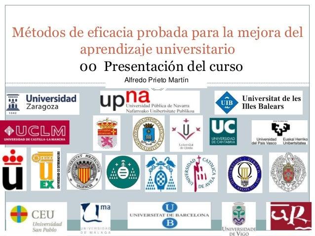 Métodos de eficacia probada para la mejora del  aprendizaje universitario  00 Presentación del curso  Alfredo Prieto Martí...