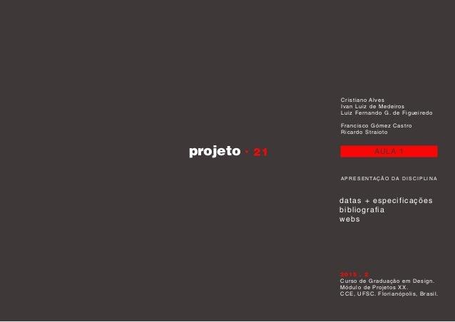 projeto AULA 1 A P R E S E N TAÇÃO DA D I S C I P L I N A datas + especificações bibliografia webs Cristiano Alves Ivan Lu...