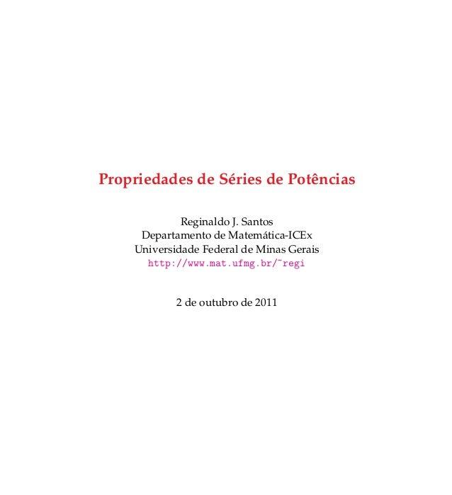 Propriedades de S´eries de Potˆencias Reginaldo J. Santos Departamento de Matem´atica-ICEx Universidade Federal de Minas G...