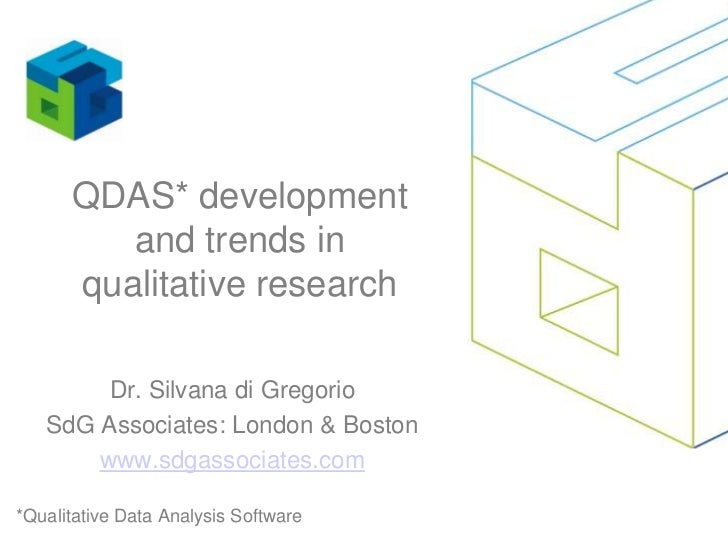 QDAS* development and trends in qualitative research<br />Dr. Silvana di Gregorio<br />SdG Associates: London & Boston<br ...