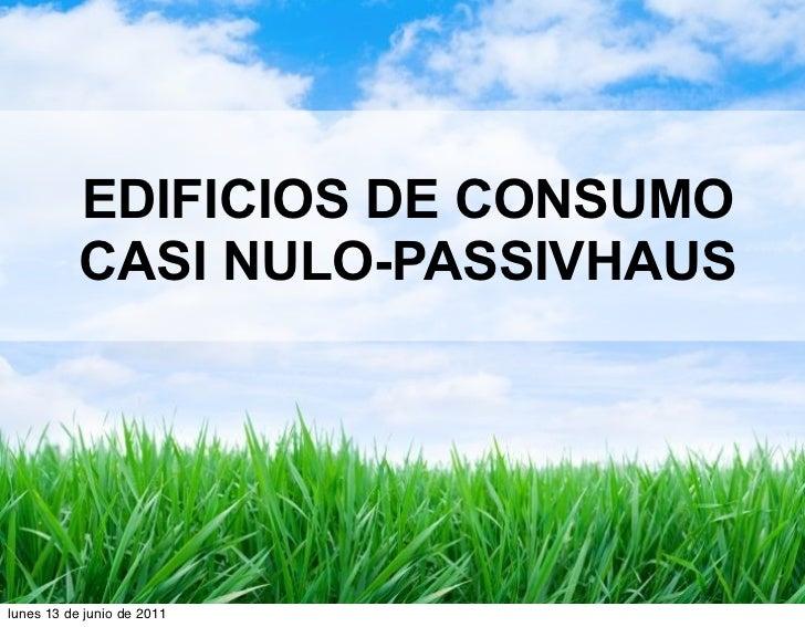 EDIFICIOS DE CONSUMO           CASI NULO-PASSIVHAUSlunes 13 de junio de 2011