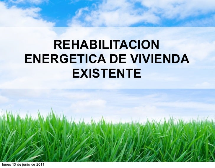 REHABILITACION             ENERGETICA DE VIVIENDA                  EXISTENTElunes 13 de junio de 2011