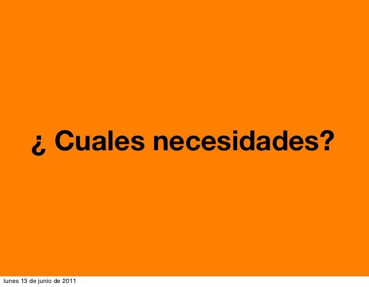 ¿ Cuales necesidades?lunes 13 de junio de 2011