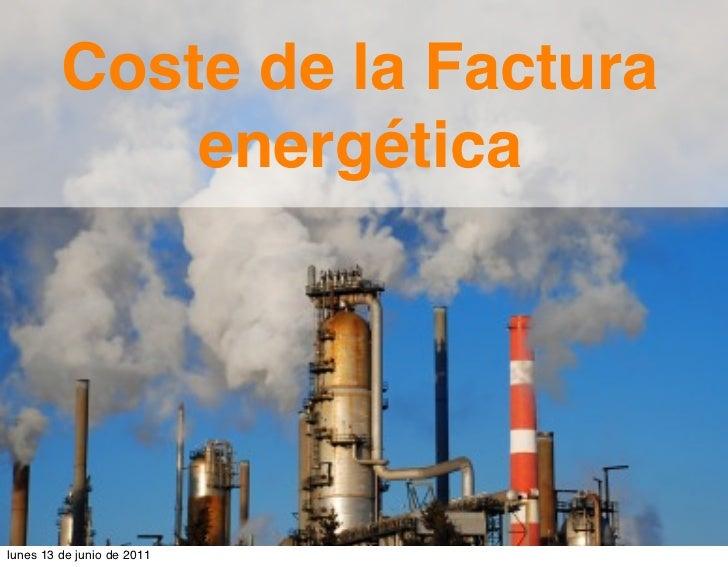 Coste de la Factura             energética     No quiero obralunes 13 de junio de 2011