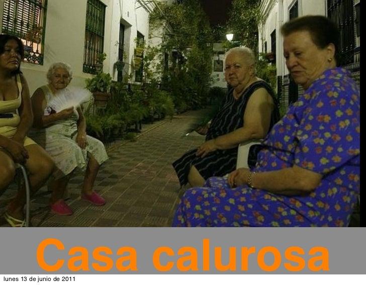 Casa calurosalunes 13 de junio de 2011