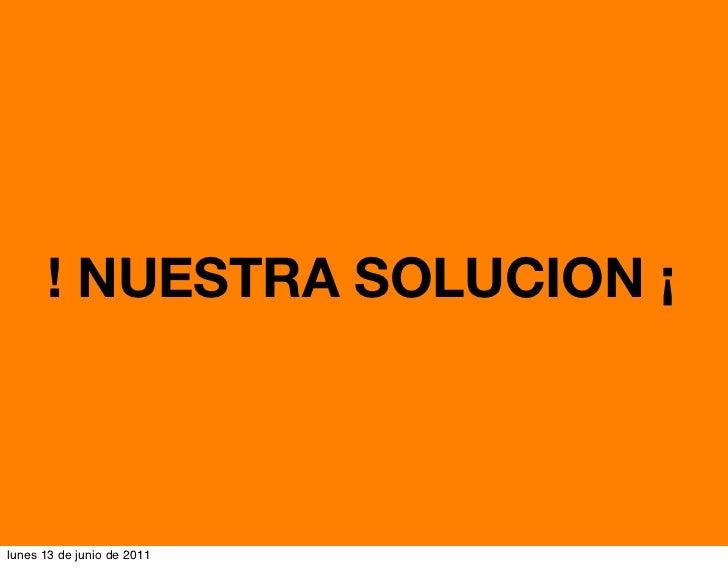 ! NUESTRA SOLUCION ¡lunes 13 de junio de 2011