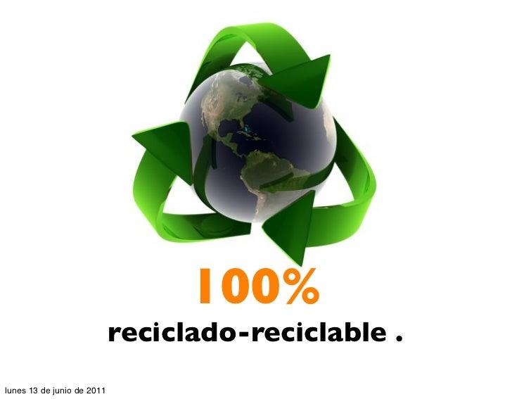 100%                            reciclado-reciclable .lunes 13 de junio de 2011