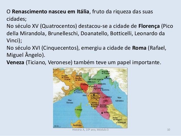 O Renascimento nasceu em Itália, fruto da riqueza das suas cidades; No século XV (Quatrocentos) destacou-se a cidade de Fl...