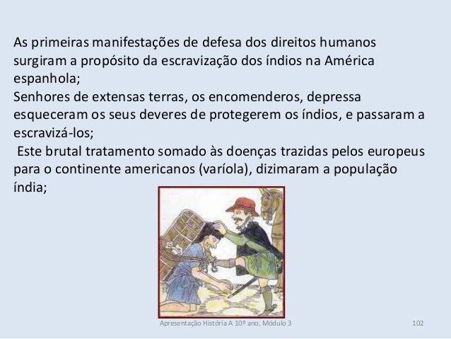As primeiras manifestações de defesa dos direitos humanos surgiram a propósito da escravização dos índios na América espan...