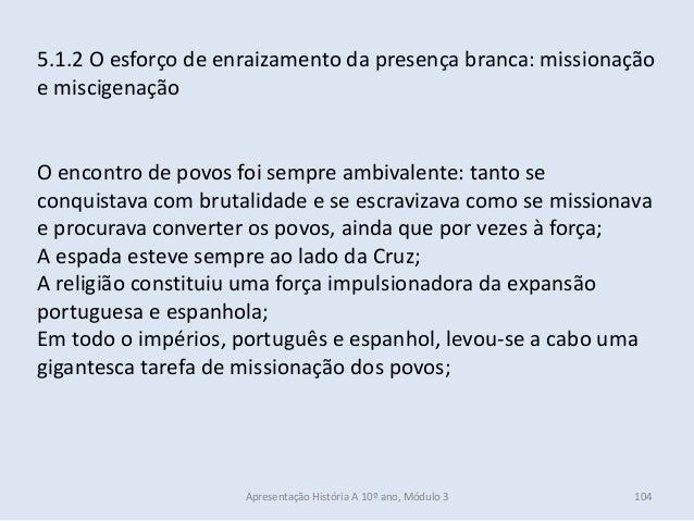 5.1.2 O esforço de enraizamento da presença branca: missionação e miscigenação O encontro de povos foi sempre ambivalente:...