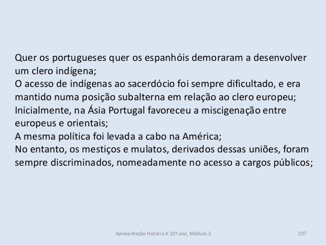 Quer os portugueses quer os espanhóis demoraram a desenvolver um clero indígena; O acesso de indígenas ao sacerdócio foi s...