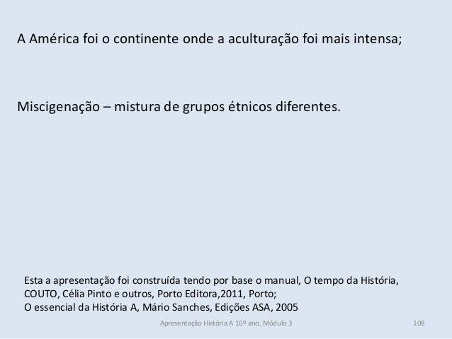 Esta a apresentação foi construída tendo por base o manual, O tempo da História, COUTO, Célia Pinto e outros, Porto Editor...
