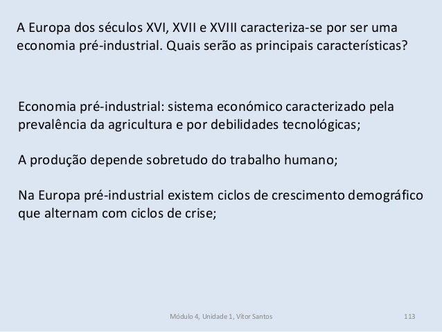 Módulo 4, Unidade 1, Vítor Santos 113 Economia pré-industrial: sistema económico caracterizado pela prevalência da agricul...