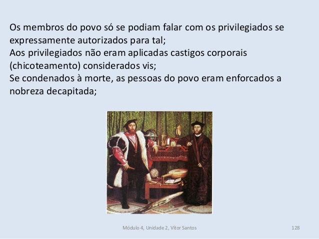 Módulo 4, Unidade 2, Vítor Santos 128 Os membros do povo só se podiam falar com os privilegiados se expressamente autoriza...