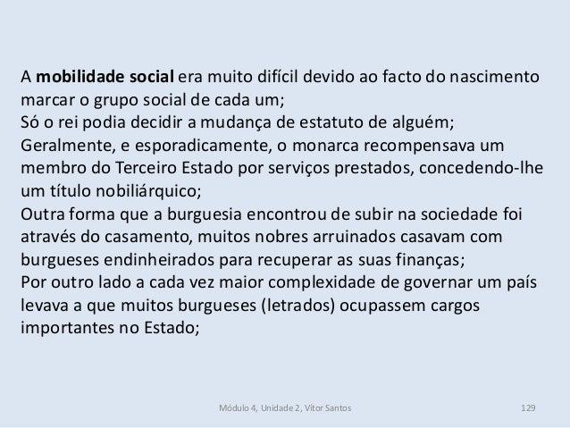 Módulo 4, Unidade 2, Vítor Santos 129 A mobilidade social era muito difícil devido ao facto do nascimento marcar o grupo s...
