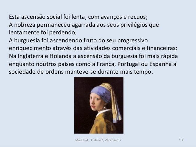 Módulo 4, Unidade 2, Vítor Santos 130 Esta ascensão social foi lenta, com avanços e recuos; A nobreza permaneceu agarrada ...