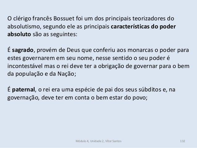 Módulo 4, Unidade 2, Vítor Santos 132 O clérigo francês Bossuet foi um dos principais teorizadores do absolutismo, segundo...
