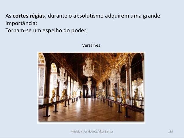 Módulo 4, Unidade 2, Vítor Santos 135 As cortes régias, durante o absolutismo adquirem uma grande importância; Tornam-se u...