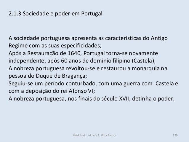 Módulo 4, Unidade 2, Vítor Santos 139 2.1.3 Sociedade e poder em Portugal A sociedade portuguesa apresenta as característi...