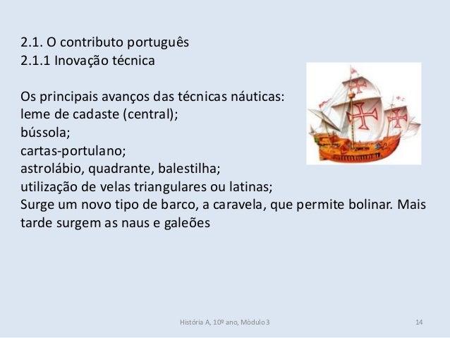 2.1. O contributo português 2.1.1 Inovação técnica Os principais avanços das técnicas náuticas: leme de cadaste (central);...