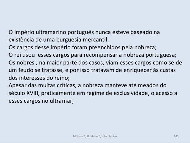 Módulo 4, Unidade 2, Vítor Santos 140 O Império ultramarino português nunca esteve baseado na existência de uma burguesia ...