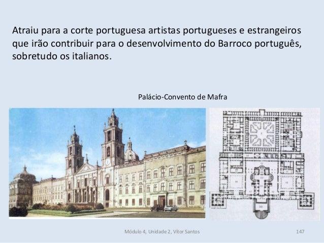 Módulo 4, Unidade 2, Vítor Santos 147 Atraiu para a corte portuguesa artistas portugueses e estrangeiros que irão contribu...