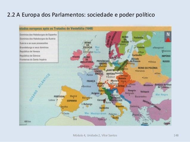 Módulo 4, Unidade 2, Vítor Santos 148 2.2 A Europa dos Parlamentos: sociedade e poder político