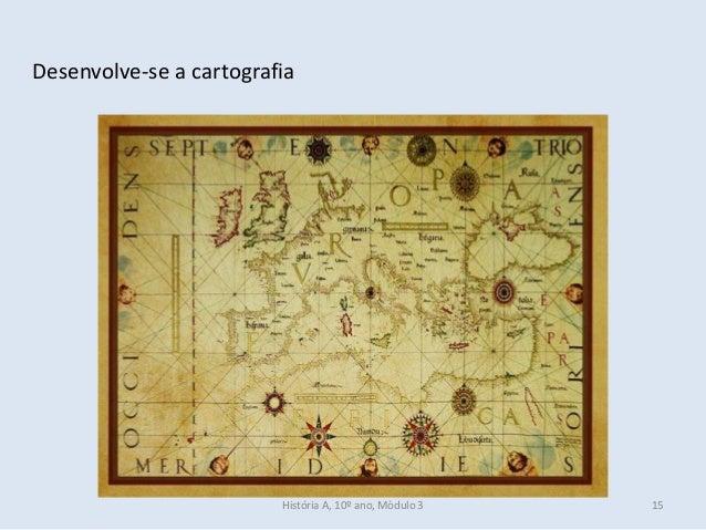 Desenvolve-se a cartografia História A, 10º ano, Mòdulo 3 15