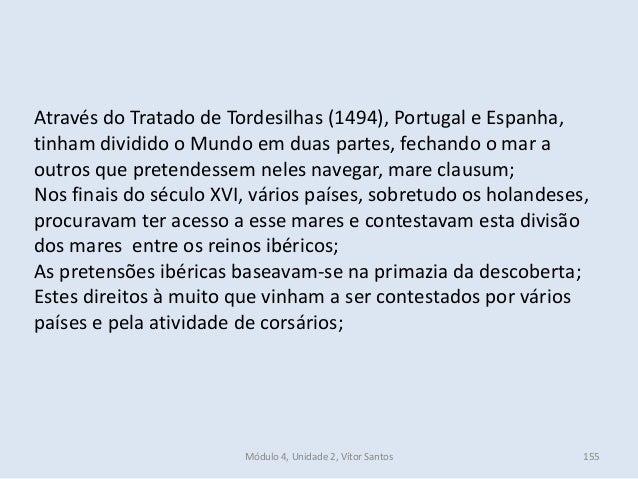 Módulo 4, Unidade 2, Vítor Santos 155 Através do Tratado de Tordesilhas (1494), Portugal e Espanha, tinham dividido o Mund...
