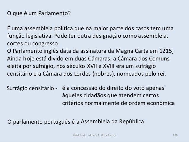 Módulo 4, Unidade 2, Vítor Santos 159 O que é um Parlamento? É uma assembleia política que na maior parte dos casos tem um...