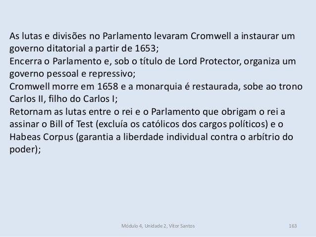 Módulo 4, Unidade 2, Vítor Santos 163 As lutas e divisões no Parlamento levaram Cromwell a instaurar um governo ditatorial...