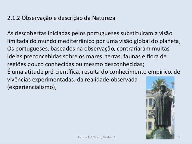 2.1.2 Observação e descrição da Natureza As descobertas iniciadas pelos portugueses substituíram a visão limitada do mundo...