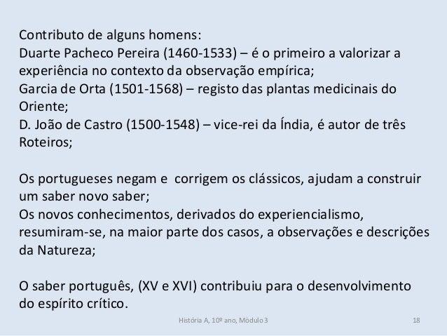 Contributo de alguns homens: Duarte Pacheco Pereira (1460-1533) – é o primeiro a valorizar a experiência no contexto da ob...