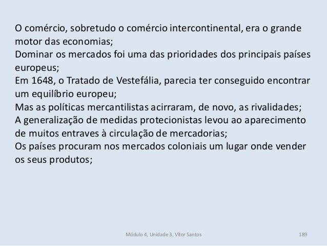 Módulo 4, Unidade 3, Vítor Santos 189 O comércio, sobretudo o comércio intercontinental, era o grande motor das economias;...