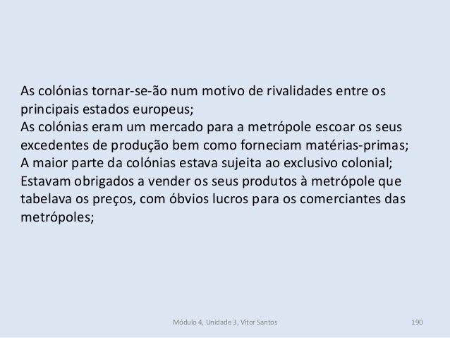 Módulo 4, Unidade 3, Vítor Santos 190 As colónias tornar-se-ão num motivo de rivalidades entre os principais estados europ...