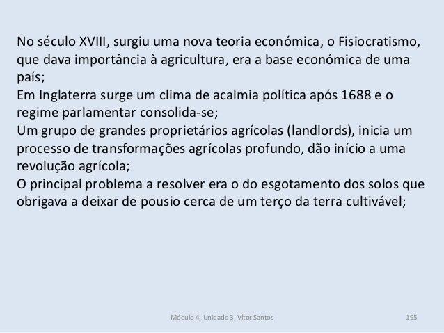 Módulo 4, Unidade 3, Vítor Santos 195 No século XVIII, surgiu uma nova teoria económica, o Fisiocratismo, que dava importâ...