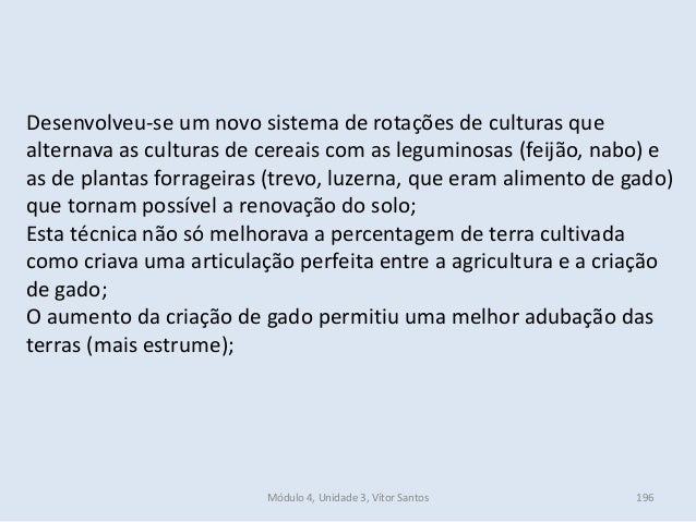 Módulo 4, Unidade 3, Vítor Santos 196 Desenvolveu-se um novo sistema de rotações de culturas que alternava as culturas de ...