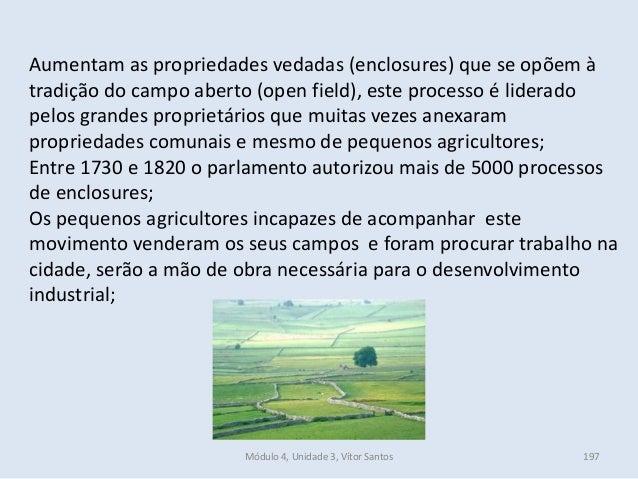 Módulo 4, Unidade 3, Vítor Santos 197 Aumentam as propriedades vedadas (enclosures) que se opõem à tradição do campo abert...