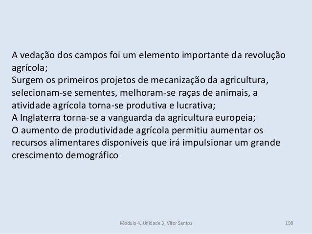 Módulo 4, Unidade 3, Vítor Santos 198 A vedação dos campos foi um elemento importante da revolução agrícola; Surgem os pri...