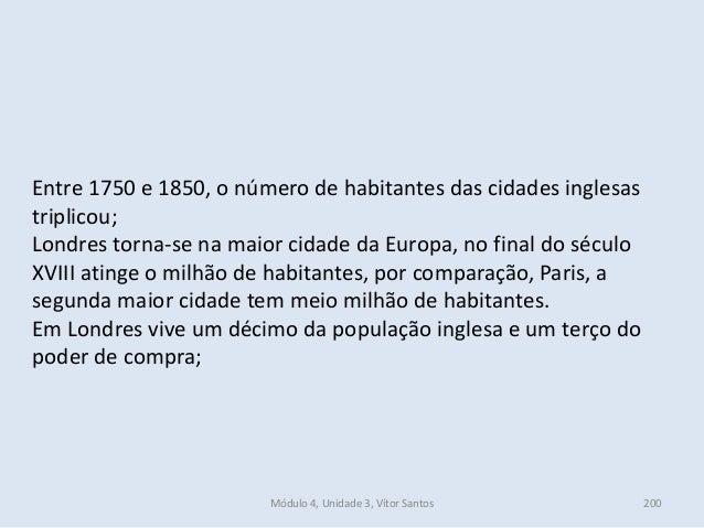 Módulo 4, Unidade 3, Vítor Santos 200 Entre 1750 e 1850, o número de habitantes das cidades inglesas triplicou; Londres to...