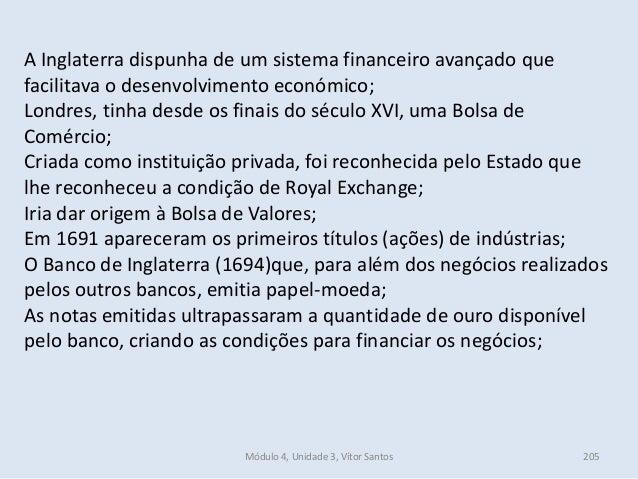 Módulo 4, Unidade 3, Vítor Santos 205 A Inglaterra dispunha de um sistema financeiro avançado que facilitava o desenvolvim...