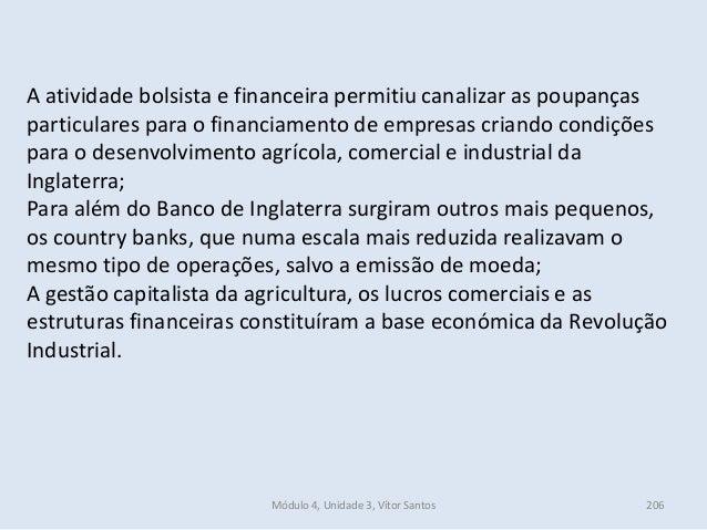 Módulo 4, Unidade 3, Vítor Santos 206 A atividade bolsista e financeira permitiu canalizar as poupanças particulares para ...