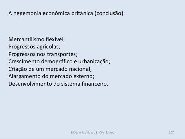 Módulo 4, Unidade 3, Vítor Santos 207 A hegemonia económica britânica (conclusão): Mercantilismo flexível; Progressos agrí...