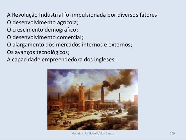 Módulo 4, Unidade 3, Vítor Santos 209 A Revolução Industrial foi impulsionada por diversos fatores: O desenvolvimento agrí...